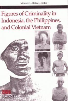 Figures of Criminality in Indonesia, the Philippines, and Colonial Vietnam, edited by Vicent L. Rafael (1999)