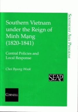 Southern Vietnam under the Reign of Minh Mang (1820-1841), Choi Byung Wook (2004)