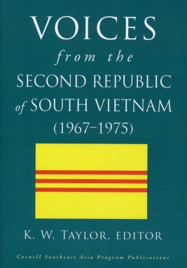 Voices from the Second Republic of South Vietnam (1967-1975), edited by K.W. Taylor (2013)
